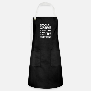 Social Social Worker is not a Job It's a Life Purpose - Artisan Apron