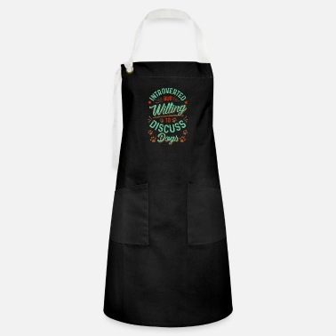 All I Need Is My Book And My Dog Introverted But Willing To Discuss Dogs Cute Puppy - Artisan Apron