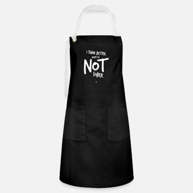 I Think Better When I'm Not Sober - Artisan Apron