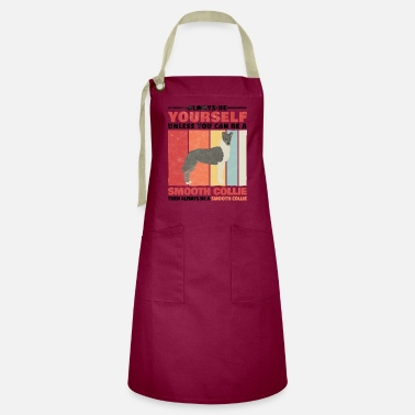 Sport Smooth collie be yourself family dog saying - Artisan Apron