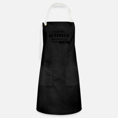 Attitude I Get My Attitude From My Freakin' Awesome Mom Tee - Artisan Apron