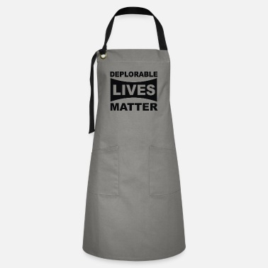 Deplorable Lives Matter Deplorable Lives Matter - Artisan Apron