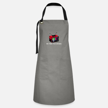 t shirt design no time for drama from BK B*TCH - Artisan Apron