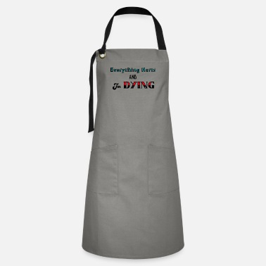 Tag Everything Hurts and I'm Dying - Artisan Apron