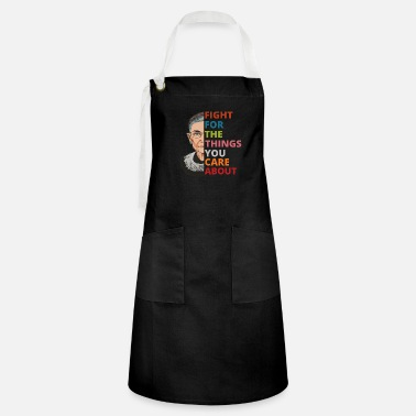 RBG Fight For The Things You Care About Ruth Bader - Artisan Apron