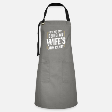 Change Its Not Easy Being My Wifes Arm Candy Funny - Artisan Apron