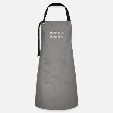 Turn TURN OFF TURN ON - Artisan Apron