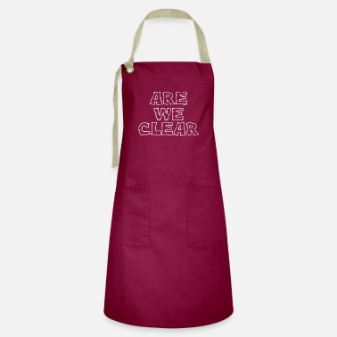 Clear Are We Clear - Artisan Apron