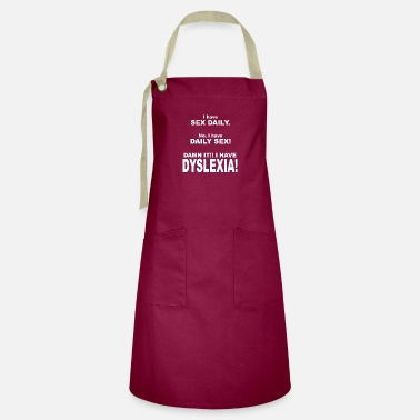 I Have Sex Daily Sex Daily. Daily Sex! DYSLEXIA! - Artisan Apron