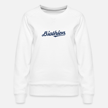 Biathlon Dad Biathlon Biathlons Sports Biathlon Runner Athlete - Women's Premium Sweatshirt
