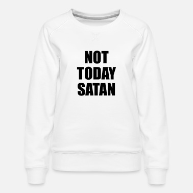 Sugar Daddy Not today Satan - Women's Premium Sweatshirt
