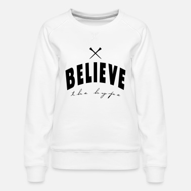 Believe The Hype believe the hype - Women's Premium Sweatshirt