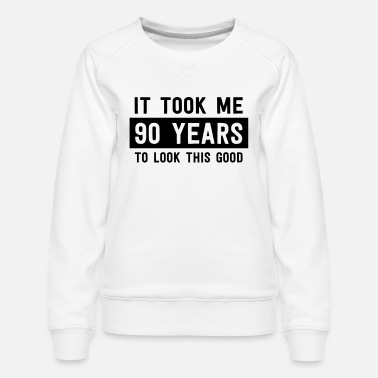 90 It Took Me 90 Years To Look This Good - Women's Premium Sweatshirt