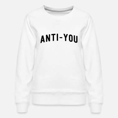 Anti-You - Women's Premium Sweatshirt