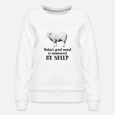 Mood Today's good mood is sponsored by sheep funny tees - Women's Premium Sweatshirt
