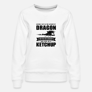 Dragons Lair Funny Meddle Not In The Affairs Of Dragons - Women's Premium Sweatshirt