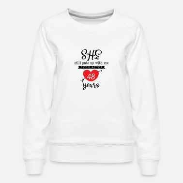 Marriage She Still Puts Up With Me Even After 48 Year - Women's Premium Sweatshirt