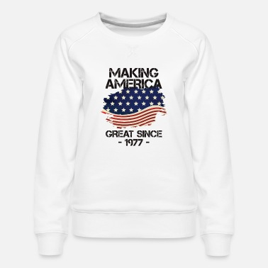 Adult Making America Great Since 1977 USA Proud - Women's Premium Sweatshirt