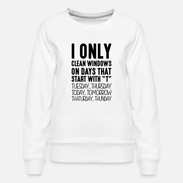 Windows i only clean windows on days that start - Women's Premium Sweatshirt