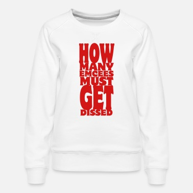 Disse How Many Emcees Must Get Dissed - Women's Premium Sweatshirt