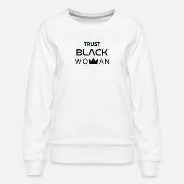 Real Trust Black Woman - Women's Premium Sweatshirt