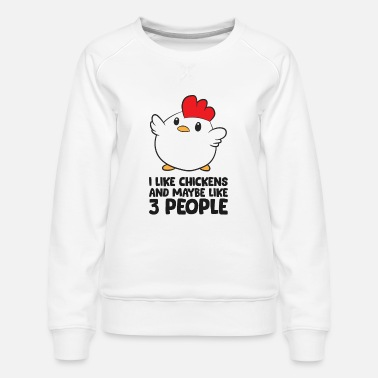 Poultry I Like Chicken And Maybe Like 3 People - Women's Premium Sweatshirt