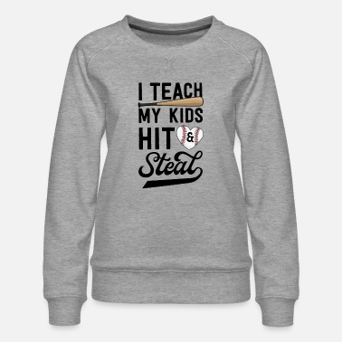 Steal I Teach My Kid To Hit & Steal Baseball Gift - Women's Premium Sweatshirt