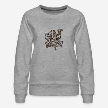 Woot Woot Hump Day Guess What Day It Is Woot Woot Hump Day - Women's Premium Sweatshirt