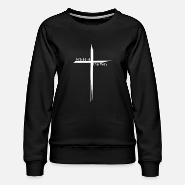 Plus praise is the way cross - Women's Premium Sweatshirt