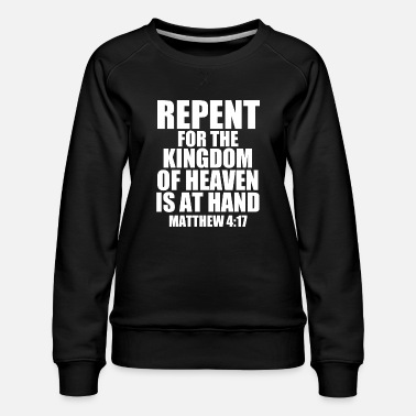 Repent Christian Store Repent For The Kingdom Is At Hand - Women's Premium Sweatshirt