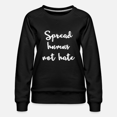 Spread Humus Not Hate - Women's Premium Sweatshirt