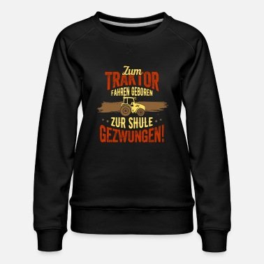 Birthday Child To ride a tractor born to school gift - Women's Premium Sweatshirt