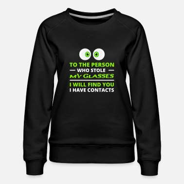 Clever Contact Lens Optometrist Stolen Glasses Humor Joke - Women's Premium Sweatshirt