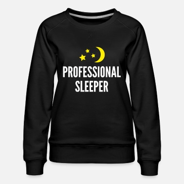 Sleeper Professional Sleeper - Women's Premium Sweatshirt