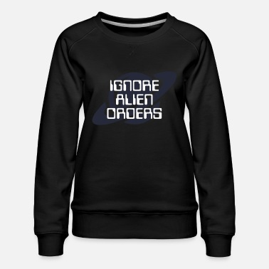 Vaisseau Ignore alien orders (dark) - Women's Premium Sweatshirt