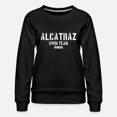 Est 1934 Alcatraz Swim Team est 1934 California Prison Jail - Women's Premium Sweatshirt