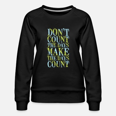 Count Royal count days make days count typography quotes - Women's Premium Sweatshirt
