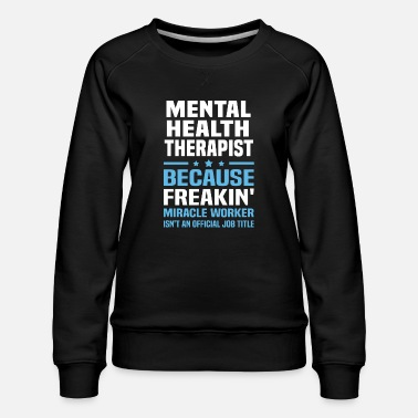 Health Mental Health Therapist - Women's Premium Sweatshirt
