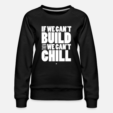 Build To Chill - Women's Premium Sweatshirt