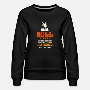 Pbr Bull Riders do Their Best and Let Jesus do the - Women's Premium Sweatshirt