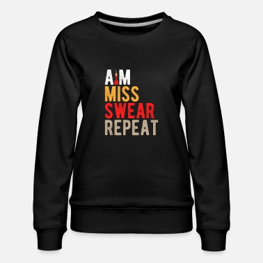 Aim Miss Swear Repeat Funny Darts Gift - Women's Premium Sweatshirt