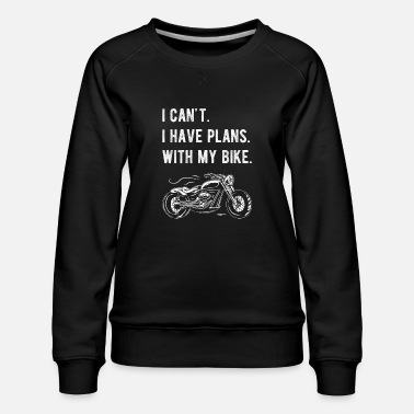 I Can't I Have Plans With My Bike Motorcycle Rider - Women's Premium Sweatshirt