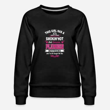 Smoking Hot Plumber Smoking hot and awesome plumber boyfriend - Women's Premium Sweatshirt