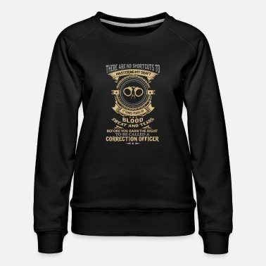 Correction Officer - blood, sweat and tears - Women's Premium Sweatshirt
