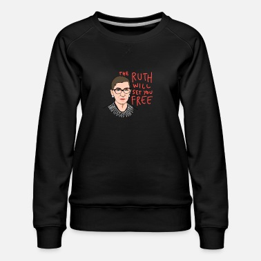 The Ruth Will Set You Free RBG The Ruth Will Set You Free - Women's Premium Sweatshirt