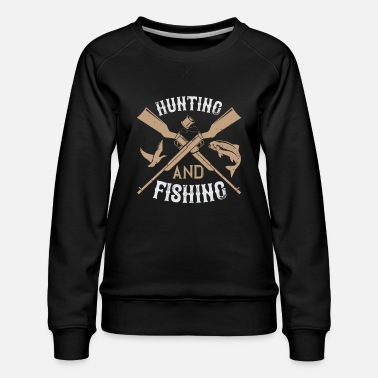 Funny Fishing Funny Hunting Quote - Women's Premium Sweatshirt