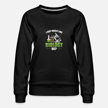 Biological Chemistry Biology Studies | Biologist Biologists Gift Ideas - Women's Premium Sweatshirt