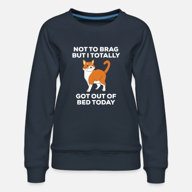 Funny Winking Cat Totally Got Out of Bed Today - Women's Premium Sweatshirt