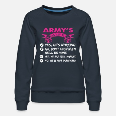 Army Wife Armys Wife Yes Hes Working - Women's Premium Sweatshirt