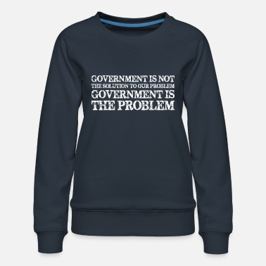Government Government Is Not Solution Government Is Problem - Women's Premium Sweatshirt